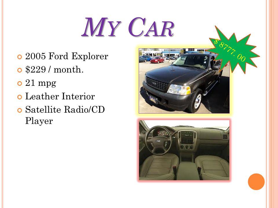 M Y C AR 2005 Ford Explorer $229 / month. 21 mpg Leather Interior Satellite Radio/CD Player $ 8777. 00