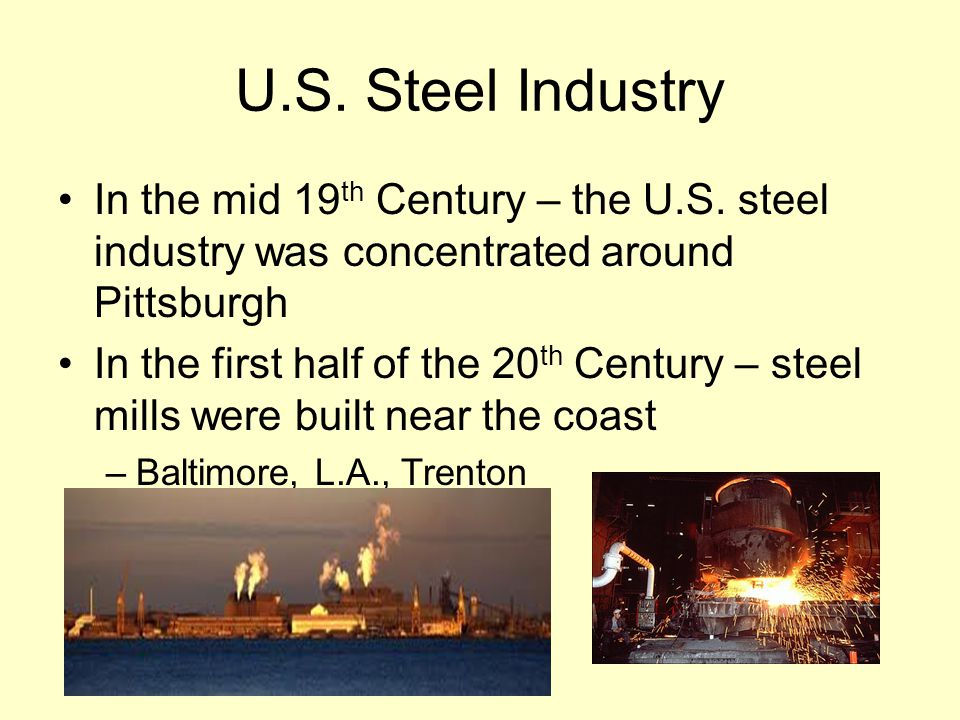 U.S. Steel Industry In the mid 19 th Century – the U.S.