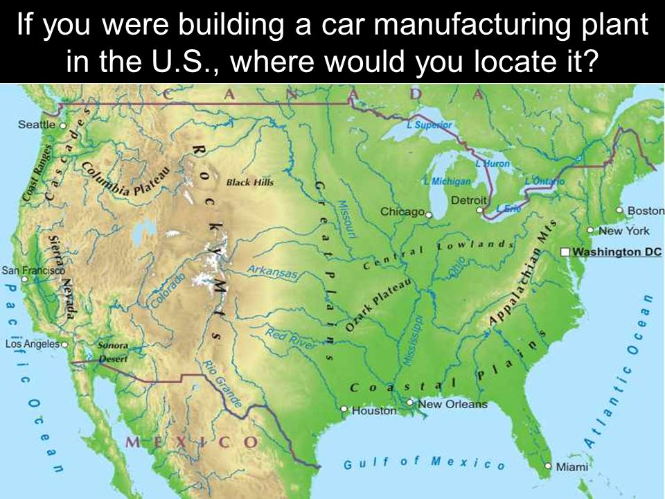 If you were building a car manufacturing plant in the U.S., where would you locate it