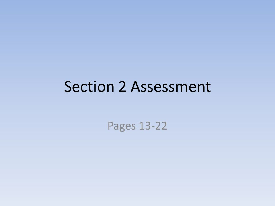 Section 2 Assessment Pages 13-22