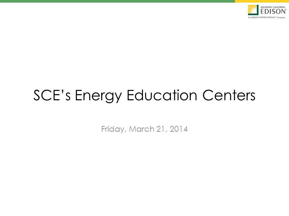 SCEs Energy Education Centers Friday, March 21, 2014