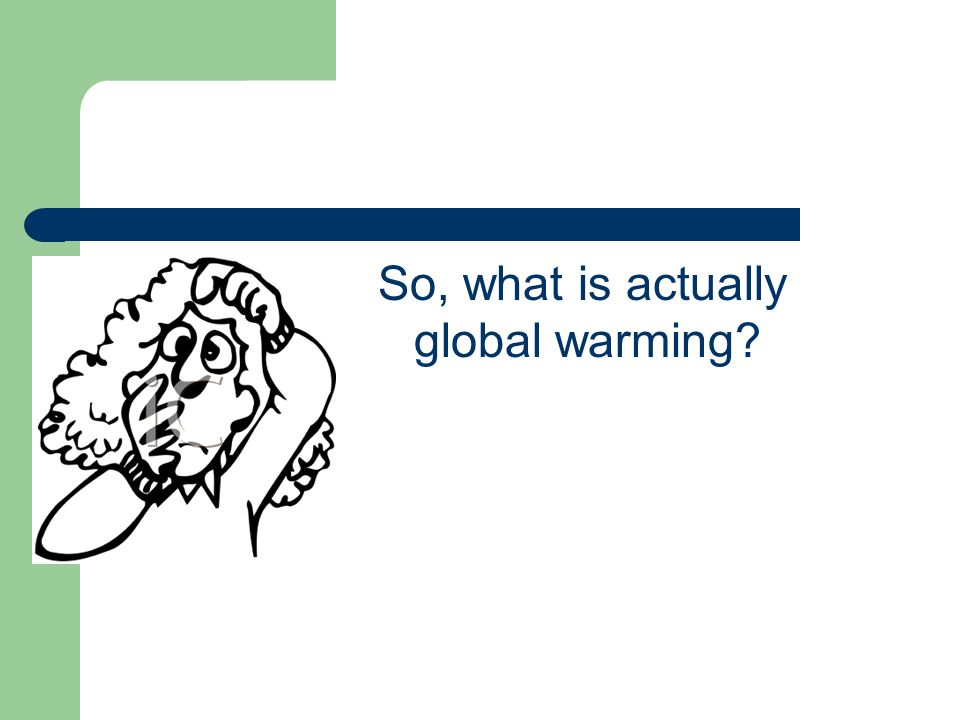 So, what is actually global warming?