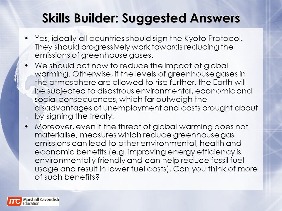 Skills Builder: Suggested Answers Yes, ideally all countries should sign the Kyoto Protocol. They should progressively work towards reducing the emiss