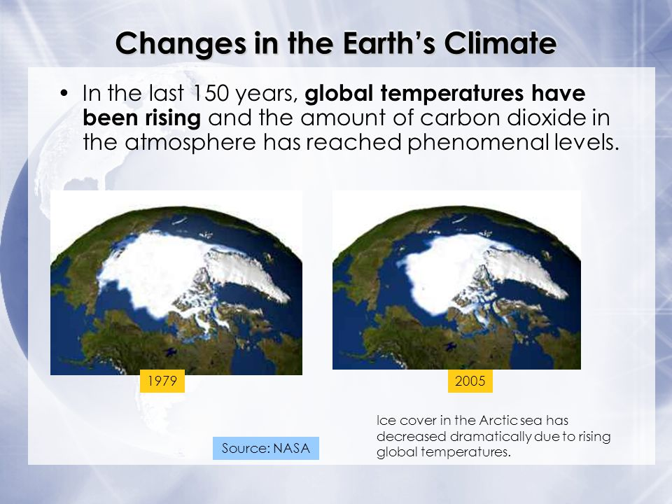 Changes in the Earths Climate In the last 150 years, global temperatures have been rising and the amount of carbon dioxide in the atmosphere has reach