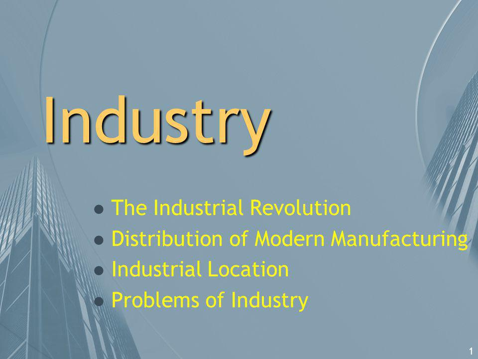 2 Origins of Industry l In the modern world, industry means the manufacturing of goods in a factory.