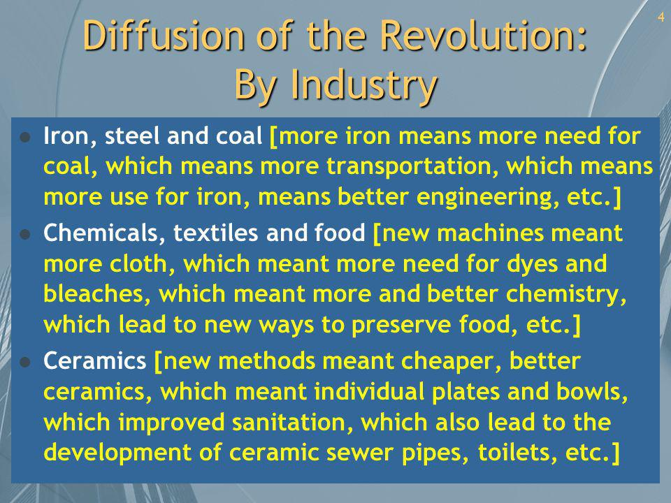 4 Diffusion of the Revolution: By Industry l Iron, steel and coal [more iron means more need for coal, which means more transportation, which means mo