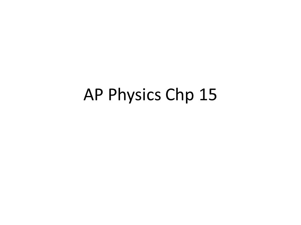 AP Physics Chp 15