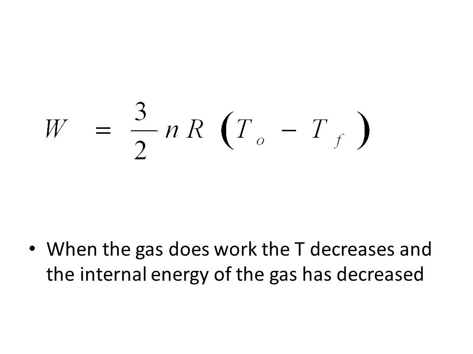 When the gas does work the T decreases and the internal energy of the gas has decreased