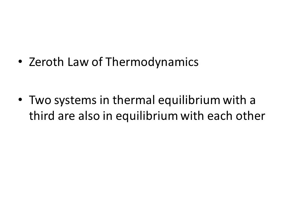 Zeroth Law of Thermodynamics Two systems in thermal equilibrium with a third are also in equilibrium with each other