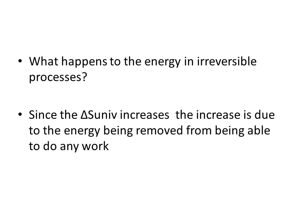 What happens to the energy in irreversible processes? Since the Suniv increases the increase is due to the energy being removed from being able to do