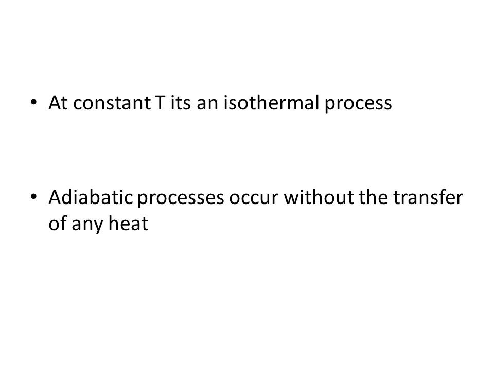 At constant T its an isothermal process Adiabatic processes occur without the transfer of any heat