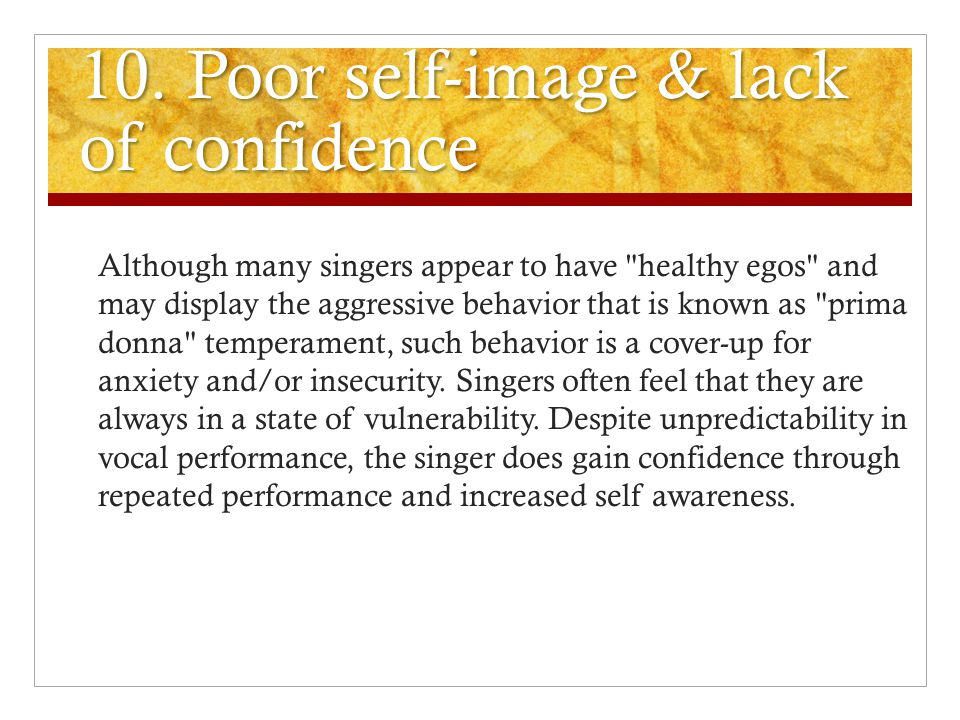 9. Poor health, hygiene, and vocal abuse Many students ignore common sense and good vocal hygiene. The physical demands of singing necessitate optimal