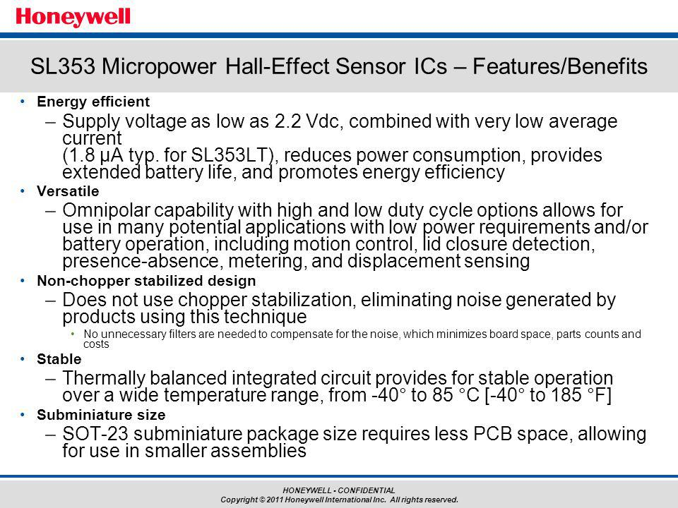 HONEYWELL - CONFIDENTIAL Copyright © 2011 Honeywell International Inc. All rights reserved. Energy efficient –Supply voltage as low as 2.2 Vdc, combin