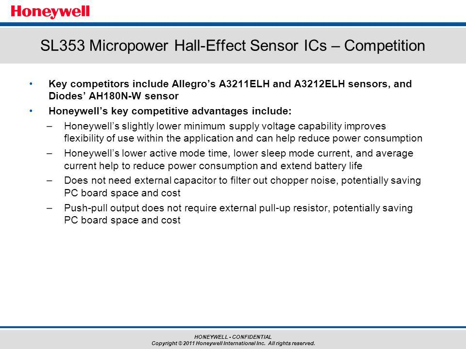 HONEYWELL - CONFIDENTIAL Copyright © 2011 Honeywell International Inc. All rights reserved. Key competitors include Allegros A3211ELH and A3212ELH sen