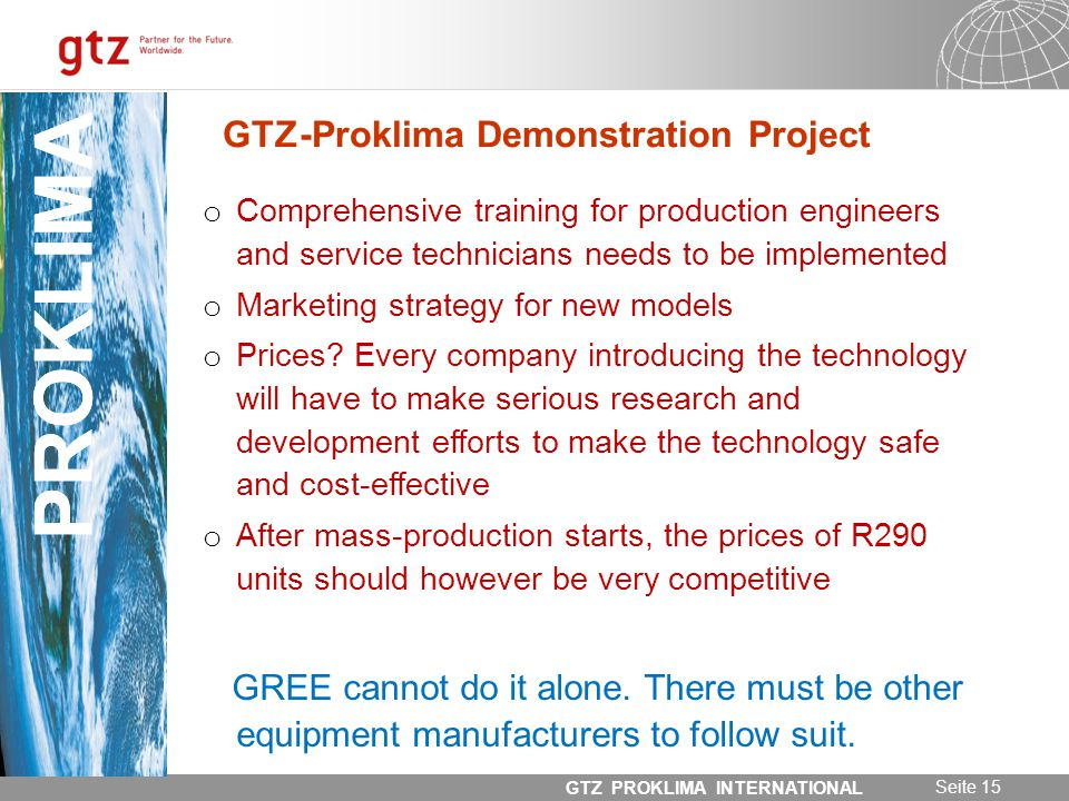 31.05.2014 Seite 15 GTZ PROKLIMA INTERNATIONAL PROKLIMA GTZ-Proklima Demonstration Project PROKLIMA o Comprehensive training for production engineers