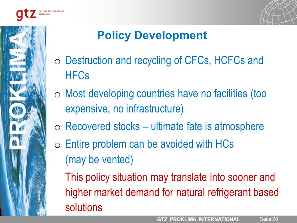 31.05.2014 Seite 20 GTZ PROKLIMA INTERNATIONAL PROKLIMA Policy Development o Destruction and recycling of CFCs, HCFCs and HFCs o Most developing count