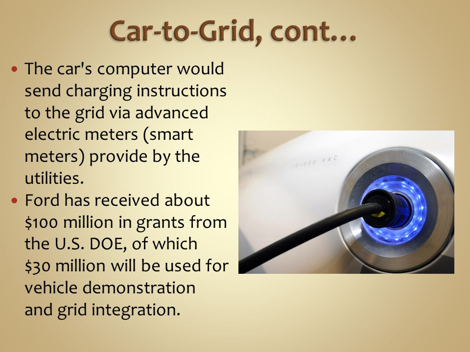The car s computer would send charging instructions to the grid via advanced electric meters (smart meters) provide by the utilities.