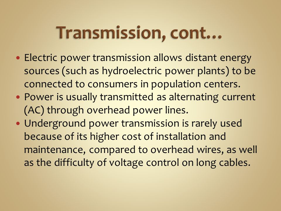 Electric power transmission allows distant energy sources (such as hydroelectric power plants) to be connected to consumers in population centers.