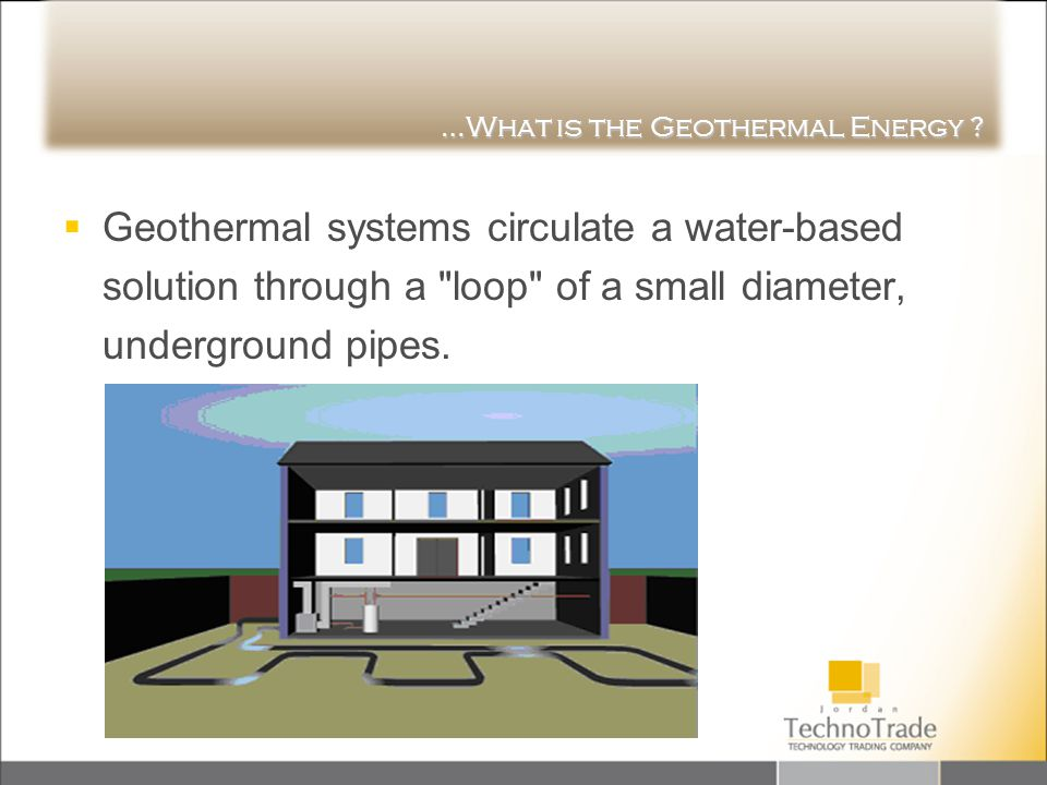 …What is the Geothermal Energy ? Geothermal systems circulate a water-based solution through a