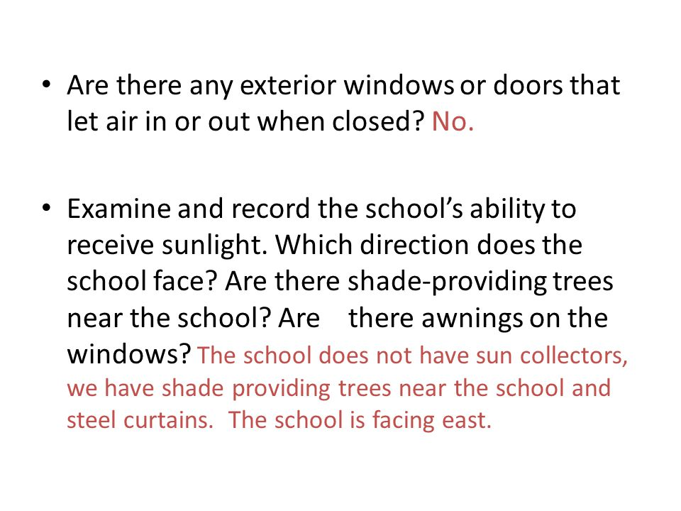 Are there any exterior windows or doors that let air in or out when closed? No. Examine and record the schools ability to receive sunlight. Which dire
