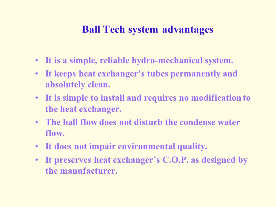 Ball Tech system advantages It is a simple, reliable hydro-mechanical system.