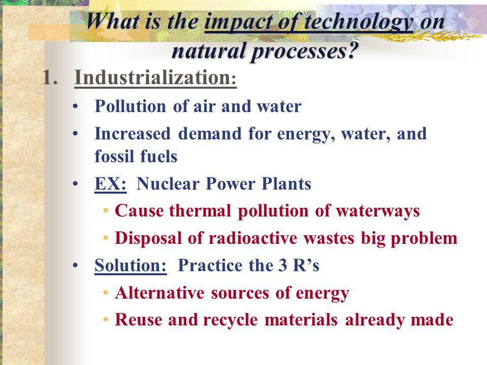 What is the impact of technology on natural processes.