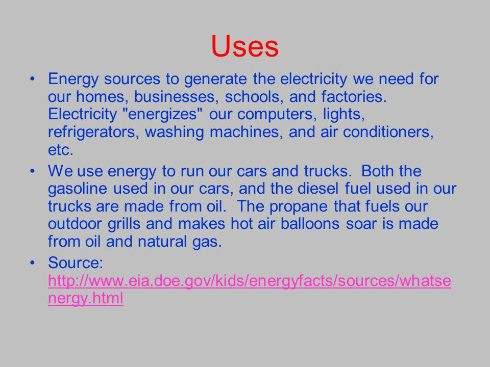 Uses Energy sources to generate the electricity we need for our homes, businesses, schools, and factories. Electricity
