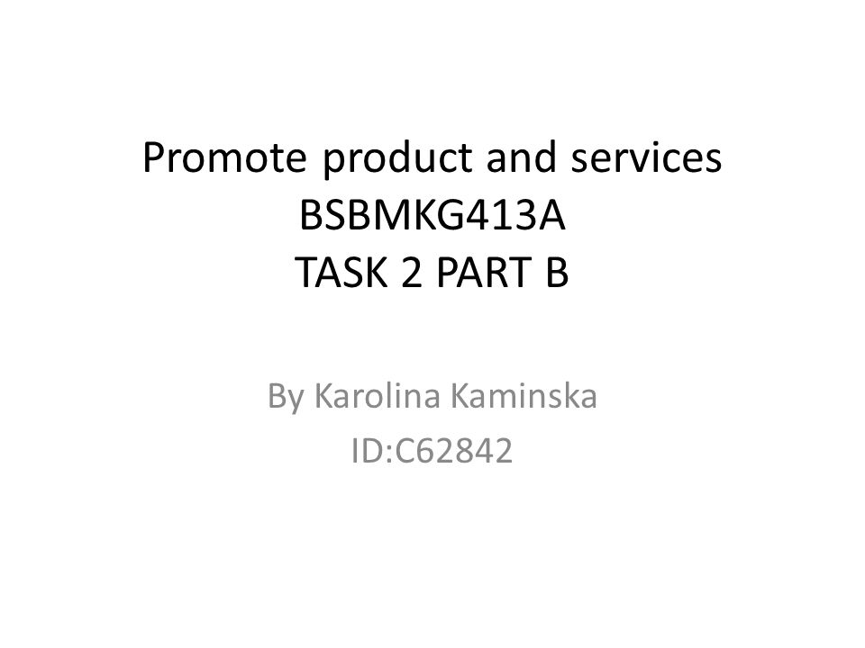 Promote product and services BSBMKG413A TASK 2 PART B By Karolina Kaminska ID:C62842