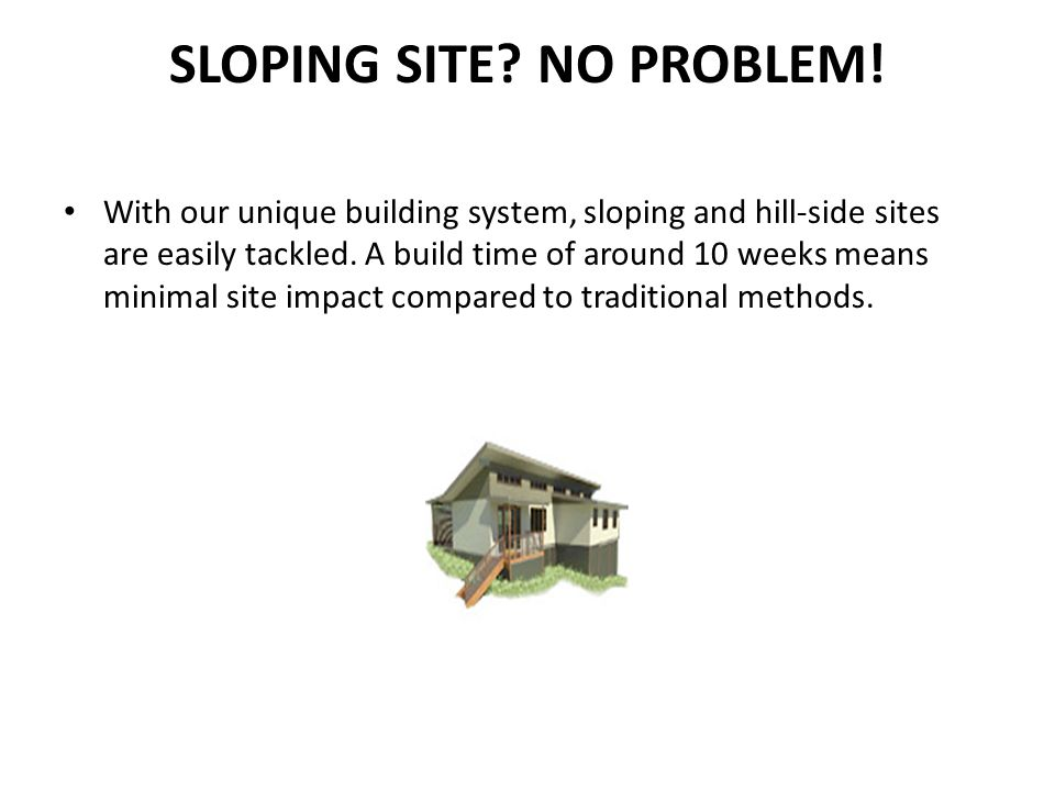 SLOPING SITE.NO PROBLEM.