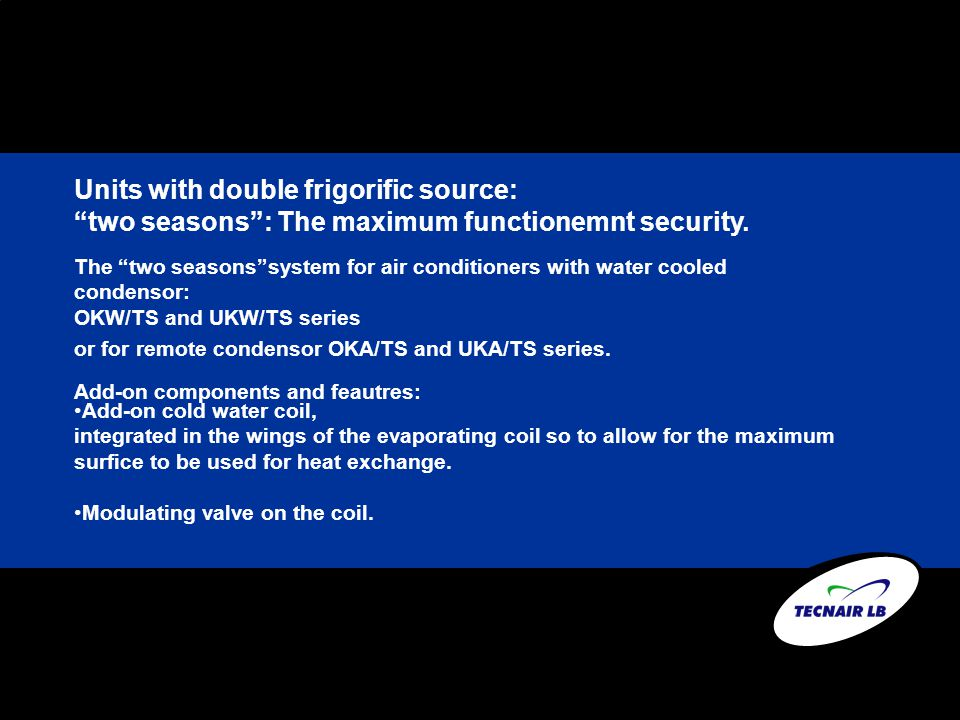 Units with double frigorific source: two seasons: The maximum functionemnt security.