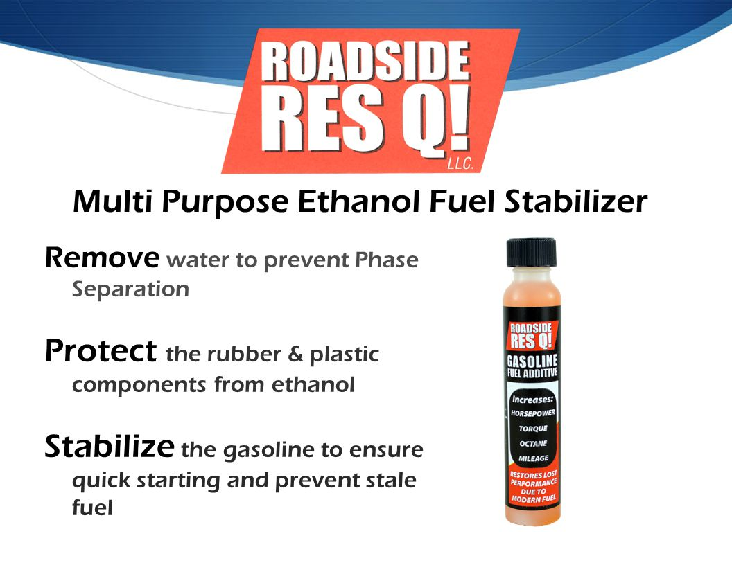 Multi Purpose Ethanol Fuel Stabilizer Remove water to prevent Phase Separation Protect the rubber & plastic components from ethanol Stabilize the gasoline to ensure quick starting and prevent stale fuel