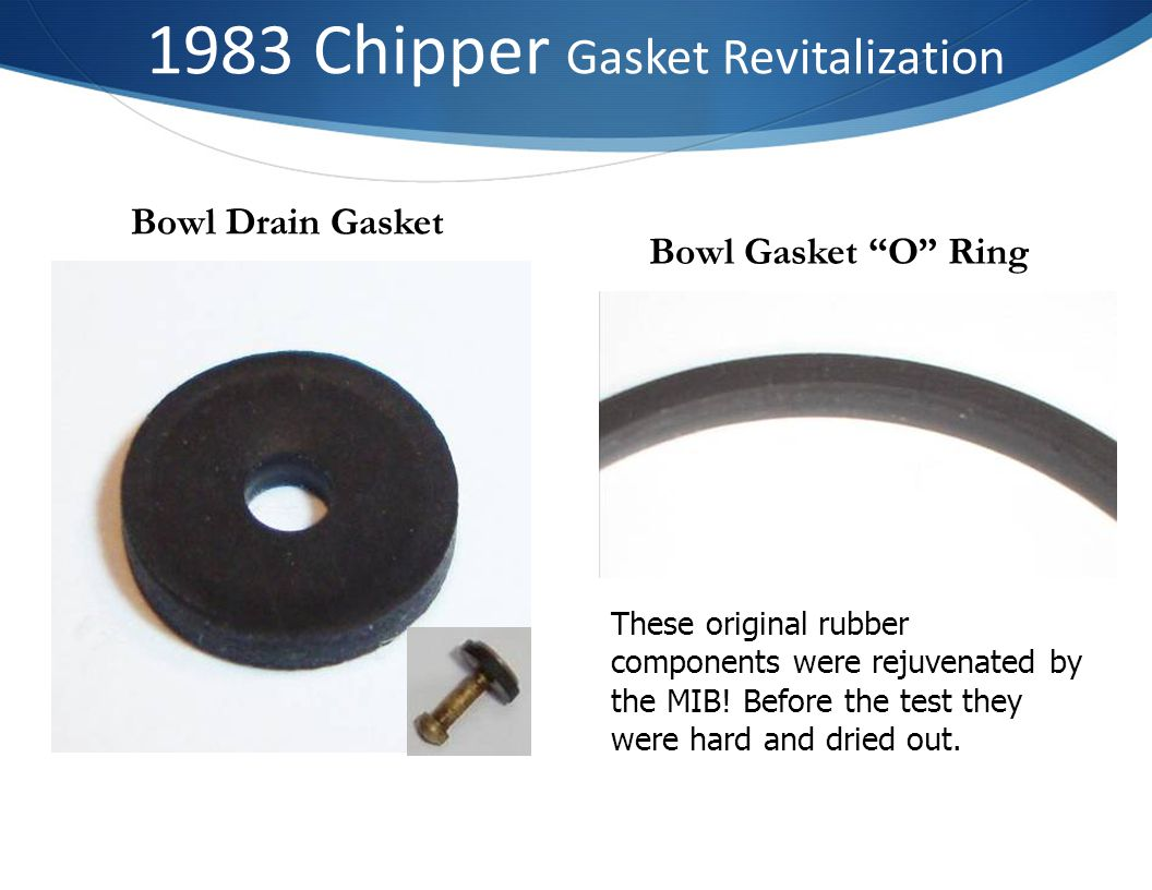 1983 Chipper Gasket Revitalization Bowl Drain Gasket Bowl Gasket O Ring These original rubber components were rejuvenated by the MIB.