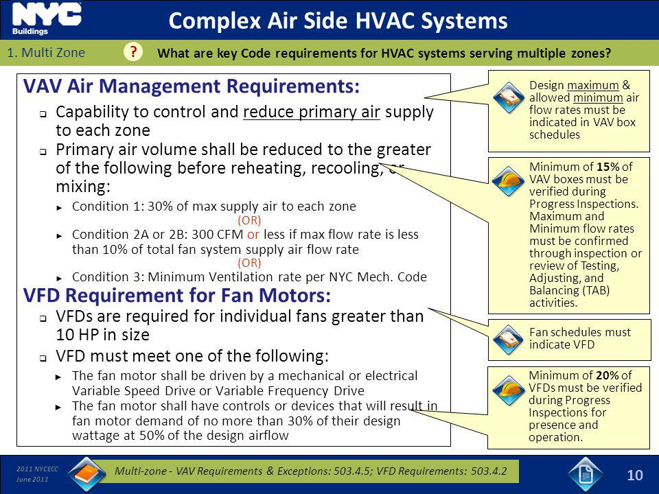 2011 NYCECC June 2011 VAV Air Management Requirements: Capability to control and reduce primary air supply to each zone Primary air volume shall be re