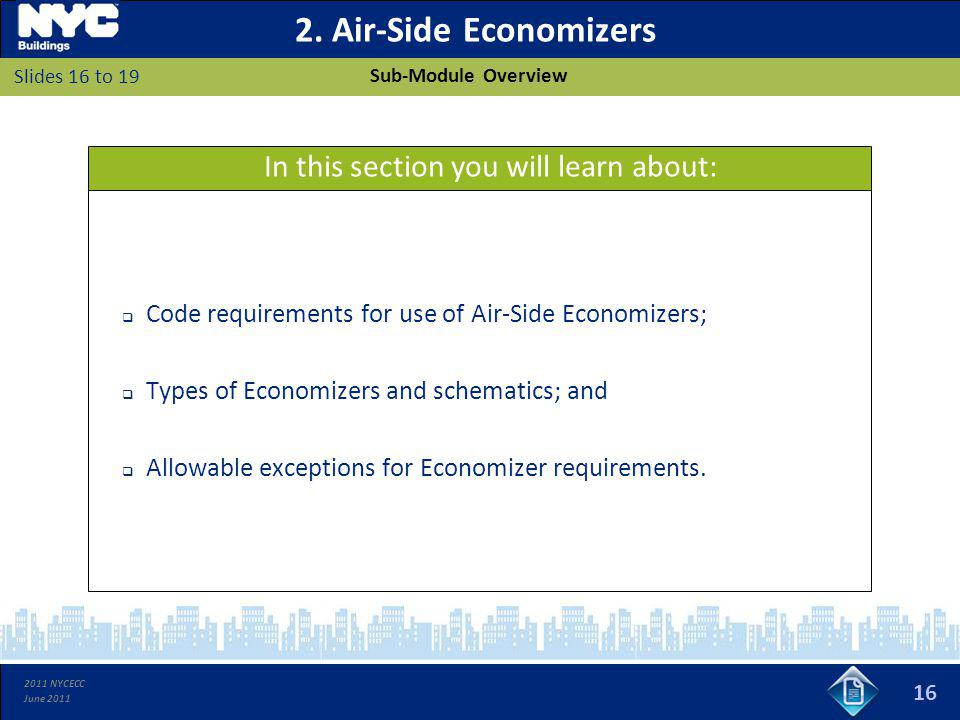 2011 NYCECC June 2011 2. Air-Side Economizers Code requirements for use of Air-Side Economizers; Types of Economizers and schematics; and Allowable ex
