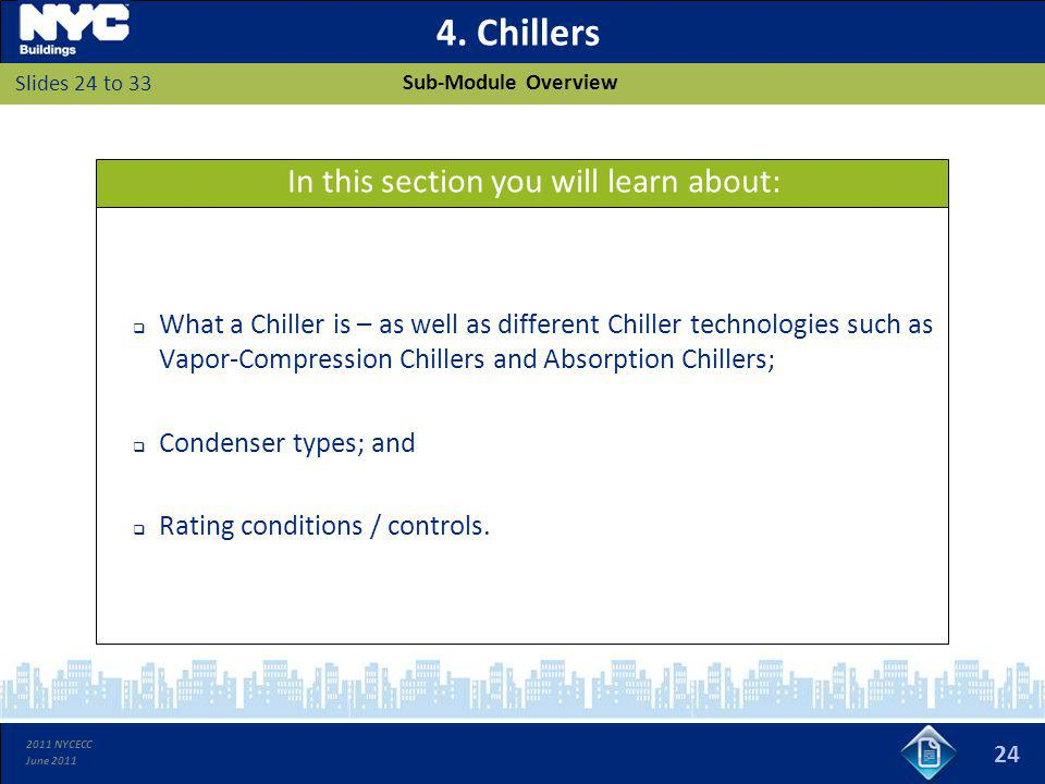 2011 NYCECC June 2011 4. Chillers What a Chiller is – as well as different Chiller technologies such as Vapor-Compression Chillers and Absorption Chil