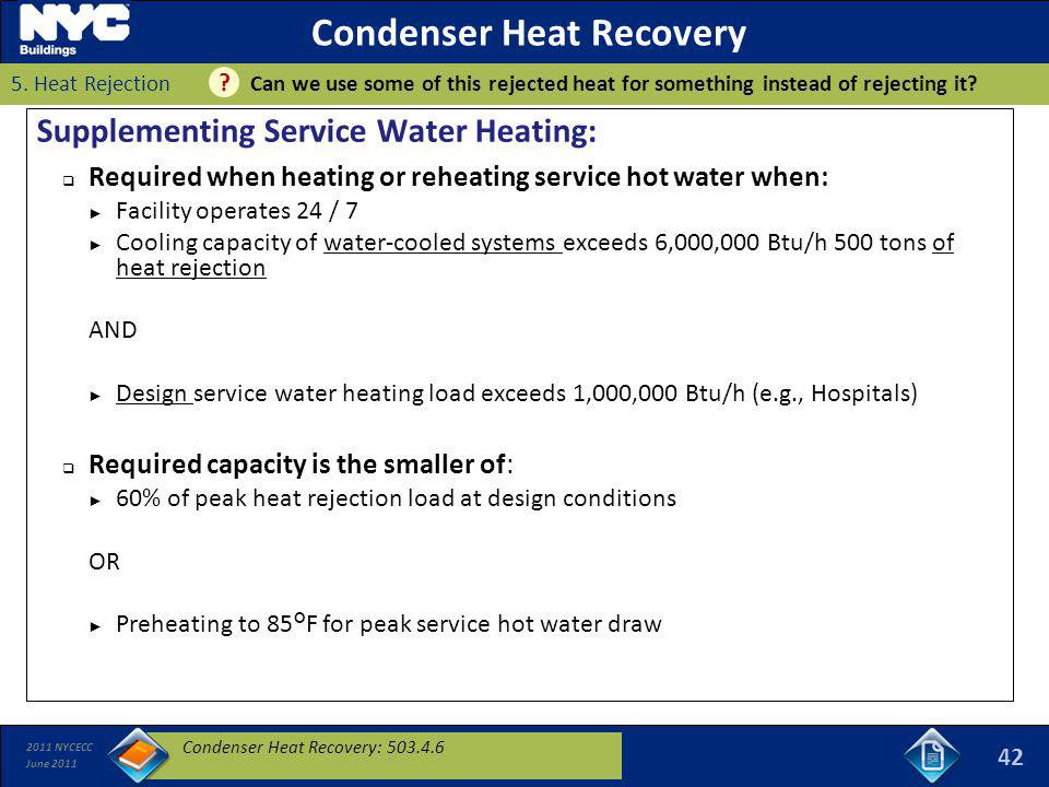 2011 NYCECC June 2011 Condenser Heat Recovery Supplementing Service Water Heating: Required when heating or reheating service hot water when: Facility