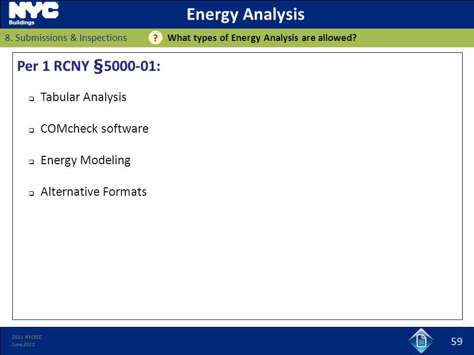 2011 NYCECC June 2011 59 Energy Analysis What types of Energy Analysis are allowed? ? Per 1 RCNY §5000-01: Tabular Analysis COMcheck software Energy M