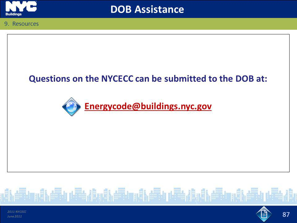 2011 NYCECC June 2011 Questions on the NYCECC can be submitted to the DOB at: Energycode@buildings.nyc.gov DOB Assistance 87 9. Resources