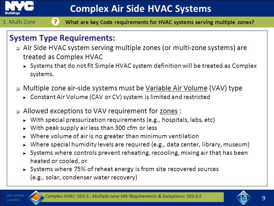 2011 NYCECC June 2011 System Type Requirements: Air Side HVAC system serving multiple zones (or multi-zone systems) are treated as Complex HVAC System