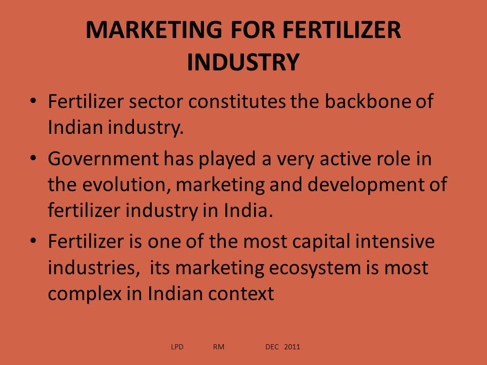 MARKETING FOR FERTILIZER INDUSTRY Fertilizer sector constitutes the backbone of Indian industry. Government has played a very active role in the evolu