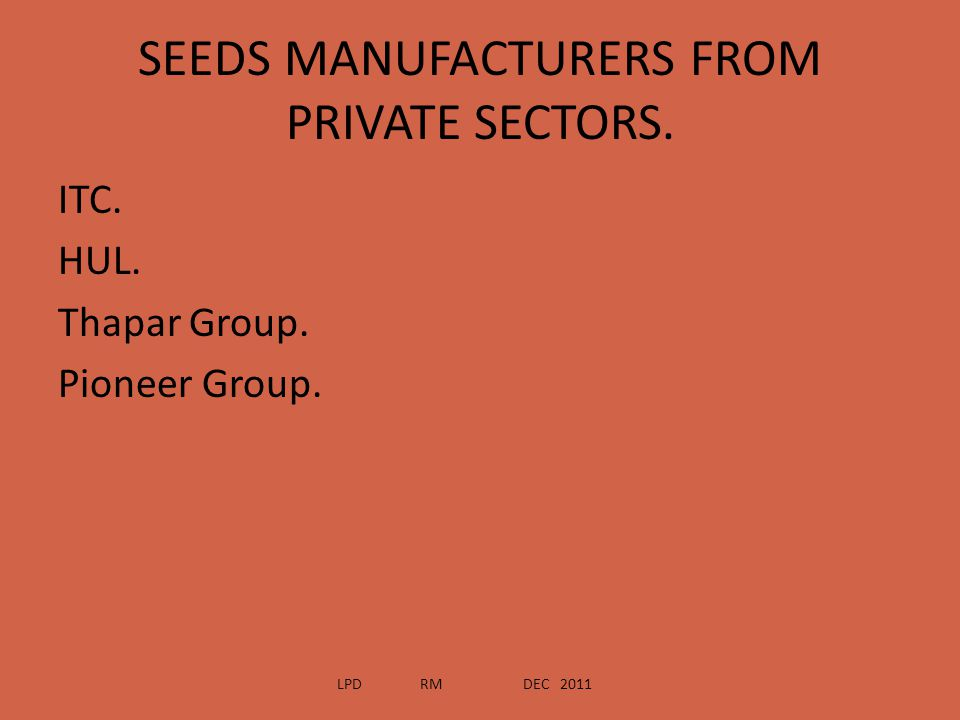 SEEDS MANUFACTURERS FROM PRIVATE SECTORS. ITC. HUL. Thapar Group. Pioneer Group. LPD RM DEC 2011