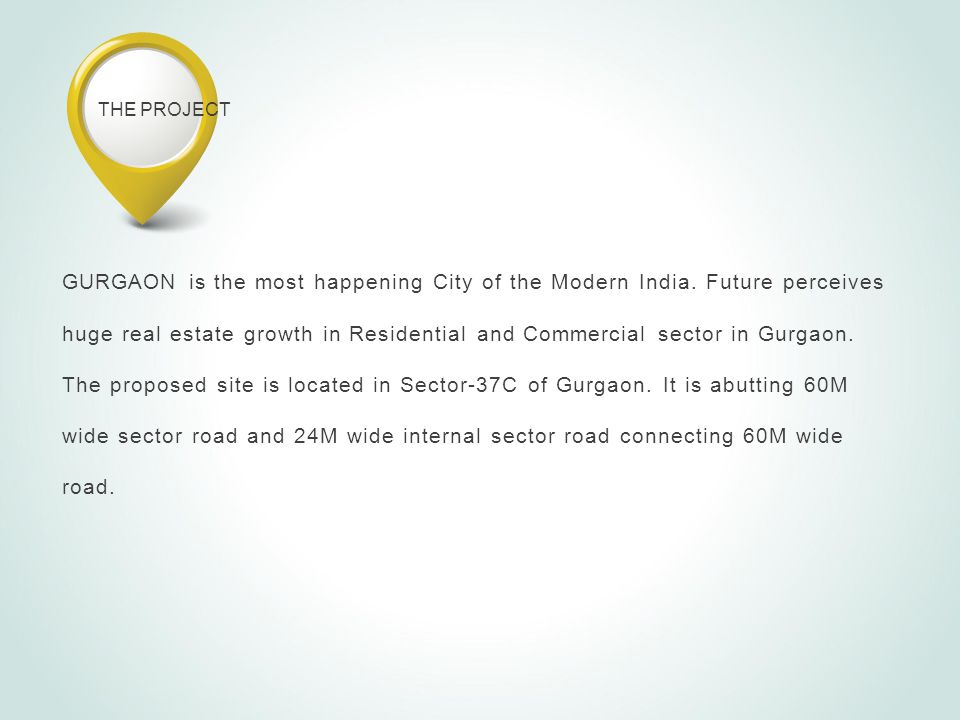THE PROJECT GURGAON is the most happening City of the Modern India.