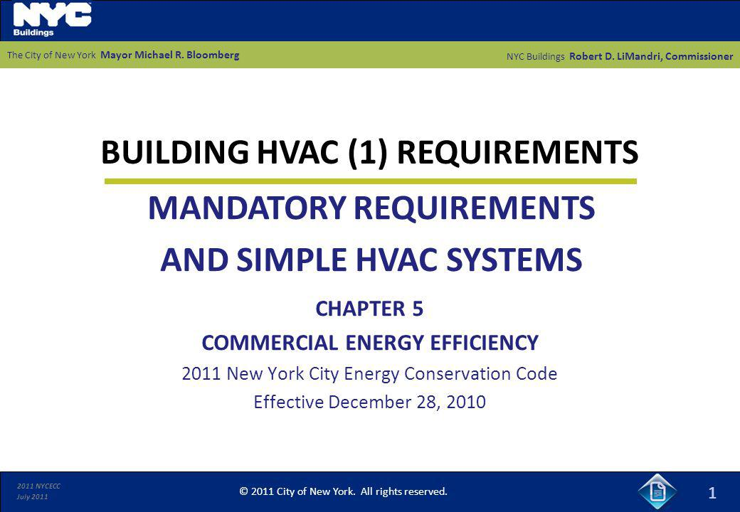 2011 NYCECC July 2011 BUILDING HVAC (1) REQUIREMENTS 1 CHAPTER 5 COMMERCIAL ENERGY EFFICIENCY 2011 New York City Energy Conservation Code Effective De