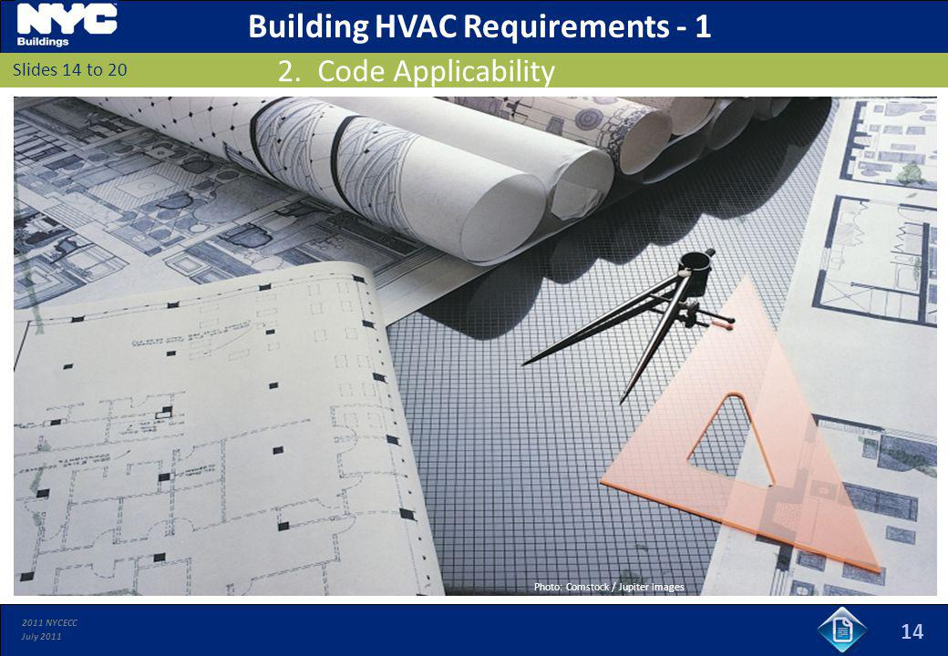 2011 NYCECC July 2011 14 Slides 14 to 20 Building HVAC Requirements - 1 2. Code Applicability Photo: Comstock / Jupiter Images