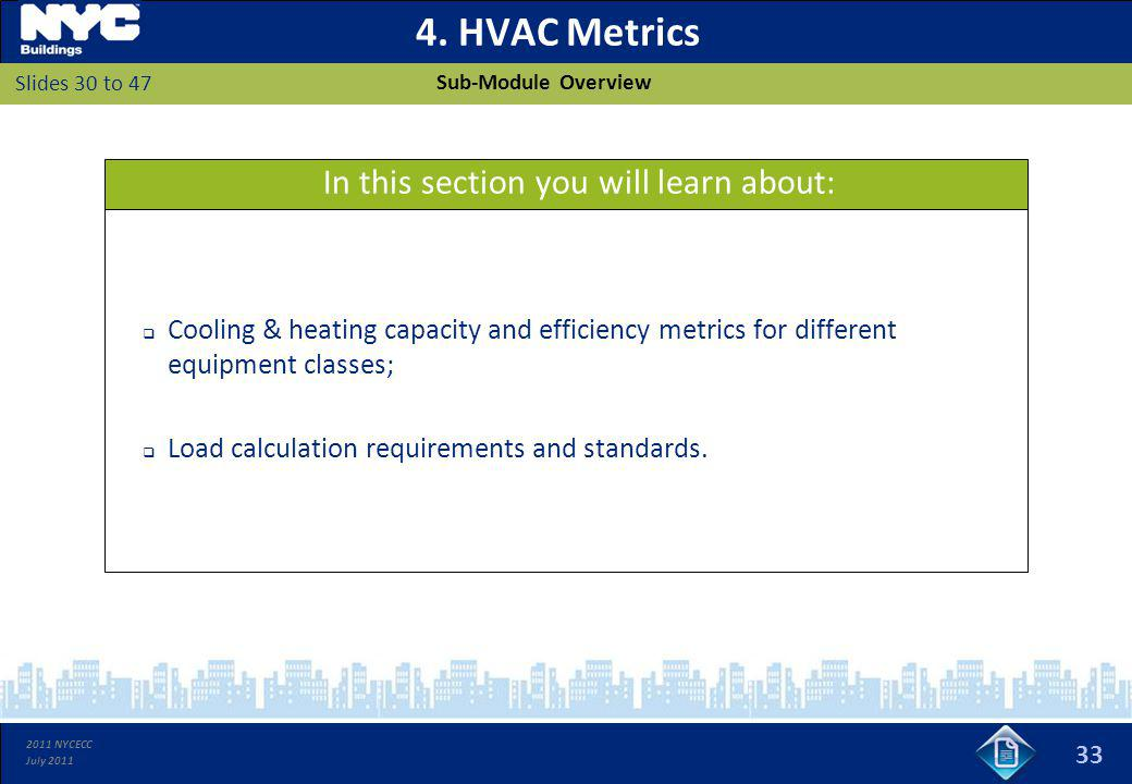 2011 NYCECC July 2011 4. HVAC Metrics Cooling & heating capacity and efficiency metrics for different equipment classes; Load calculation requirements