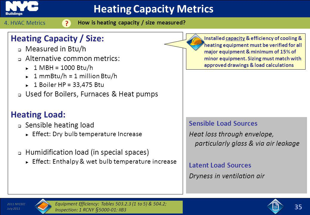 2011 NYCECC July 2011 Heating Capacity / Size: Measured in Btu/h Alternative common metrics: 1 MBH = 1000 Btu/h 1 mmBtu/h = 1 million Btu/h 1 Boiler H