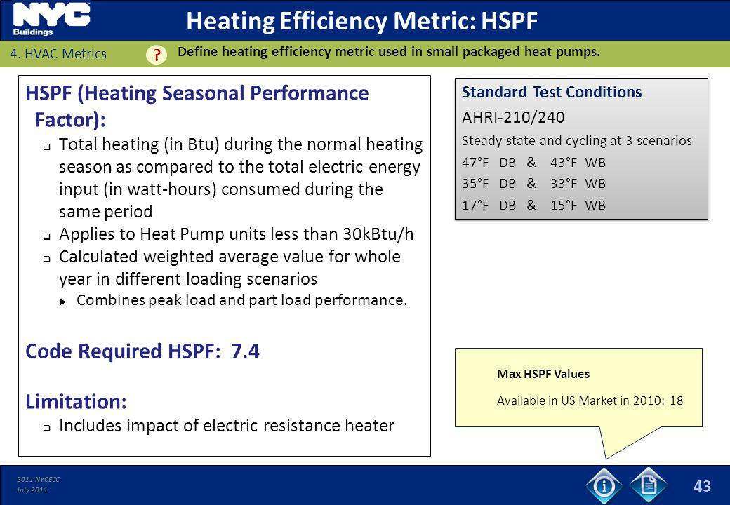 2011 NYCECC July 2011 Heating Efficiency Metric: HSPF HSPF (Heating Seasonal Performance Factor): Total heating (in Btu) during the normal heating sea
