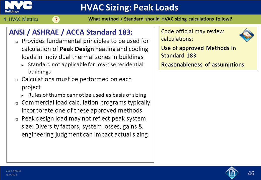 2011 NYCECC July 2011 Code official may review calculations: Use of approved Methods in Standard 183 Reasonableness of assumptions HVAC Sizing: Peak L