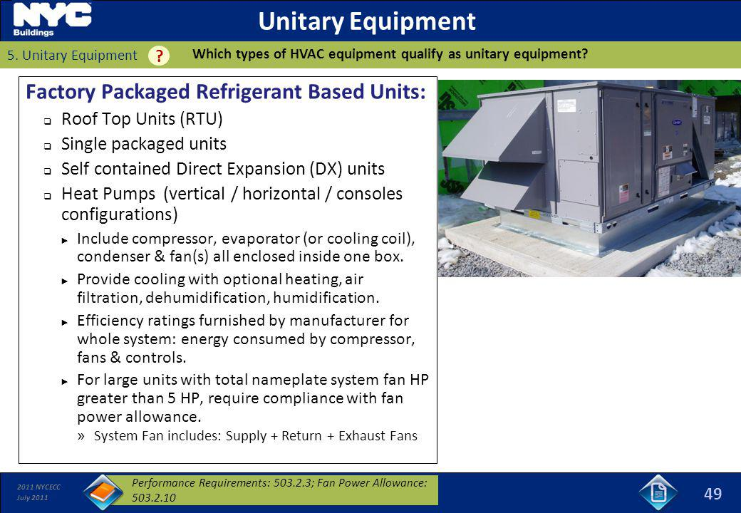 2011 NYCECC July 2011 Unitary Equipment Factory Packaged Refrigerant Based Units: Roof Top Units (RTU) Single packaged units Self contained Direct Exp