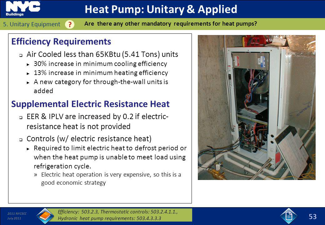2011 NYCECC July 2011 Heat Pump: Unitary & Applied Efficiency Requirements Air Cooled less than 65KBtu (5.41 Tons) units 30% increase in minimum cooli